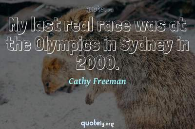 Photo Quote of My last real race was at the Olympics in Sydney in 2000.