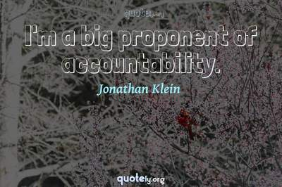 Photo Quote of I'm a big proponent of accountability.