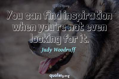 Photo Quote of You can find inspiration when you're not even looking for it.