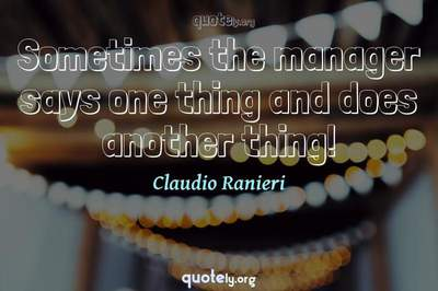 Photo Quote of Sometimes the manager says one thing and does another thing!
