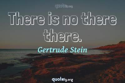 Photo Quote of There is no there there.