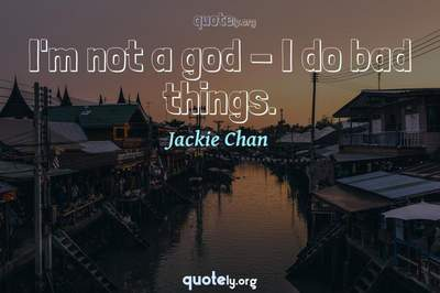Photo Quote of I'm not a god - I do bad things.