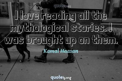 Photo Quote of I love reading all the mythological stories. I was brought up on them.