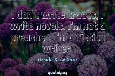 Photo Quote of I don't write tracts, I write novels. I'm not a preacher, I'm a fiction writer.