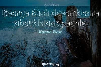 Photo Quote of George Bush doesn't care about black people.