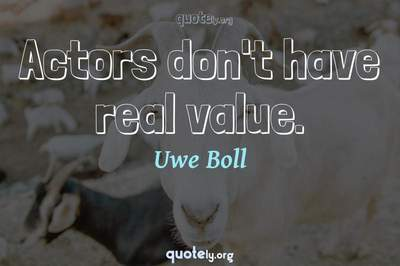 Photo Quote of Actors don't have real value.