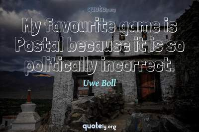 Photo Quote of My favourite game is Postal because it is so politically incorrect.