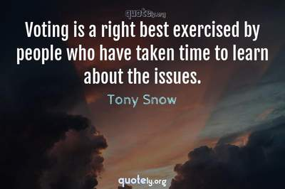 Photo Quote of Voting is a right best exercised by people who have taken time to learn about the issues.