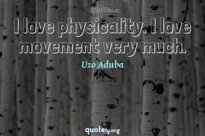 Photo Quote of I love physicality. I love movement very much.