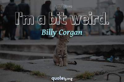 Photo Quote of I'm a bit weird.