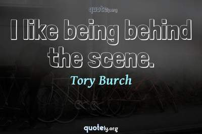 Photo Quote of I like being behind the scene.