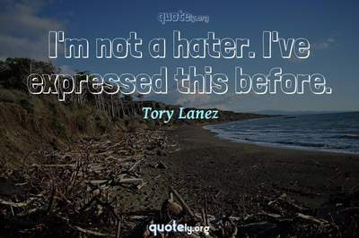 Photo Quote of I'm not a hater. I've expressed this before.