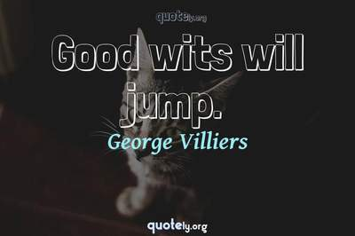 Photo Quote of Good wits will jump.