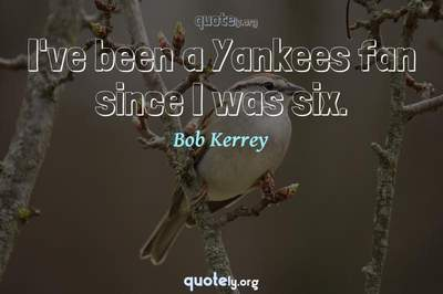 Photo Quote of I've been a Yankees fan since I was six.