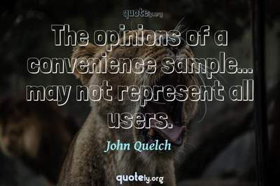 Photo Quote of The opinions of a convenience sample... may not represent all users.