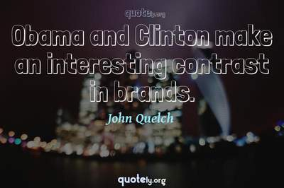 Photo Quote of Obama and Clinton make an interesting contrast in brands.