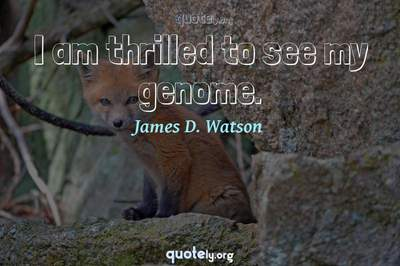 Photo Quote of I am thrilled to see my genome.