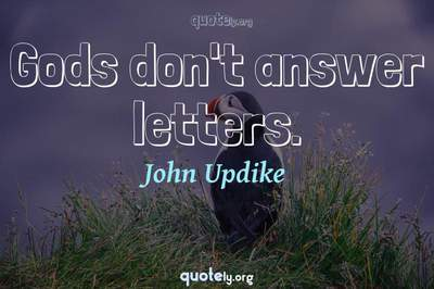 Photo Quote of Gods don't answer letters.