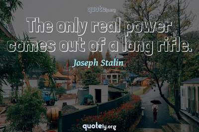 Photo Quote of The only real power comes out of a long rifle.