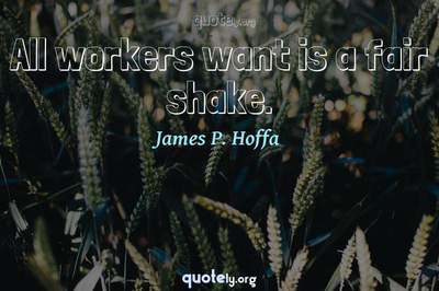 Photo Quote of All workers want is a fair shake.