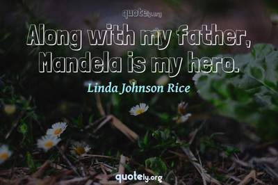 Photo Quote of Along with my father, Mandela is my hero.