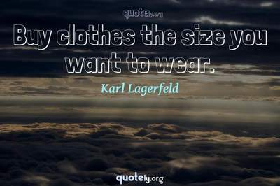 Photo Quote of Buy clothes the size you want to wear.