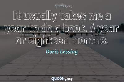 Photo Quote of It usually takes me a year to do a book. A year or eighteen months.