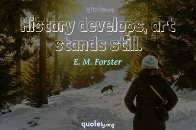 Photo Quote of History develops, art stands still.