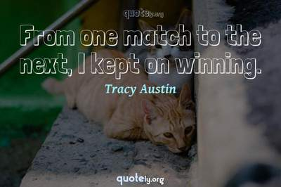 Photo Quote of From one match to the next, I kept on winning.