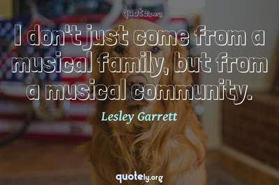 Photo Quote of I don't just come from a musical family, but from a musical community.