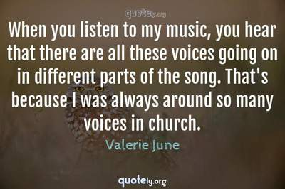 Photo Quote of When you listen to my music, you hear that there are all these voices going on in different parts of the song. That's because I was always around so many voices in church.