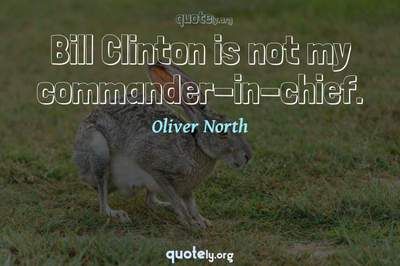 Photo Quote of Bill Clinton is not my commander-in-chief.