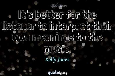 Photo Quote of It's better for the listener to interpret their own meanings to the music.