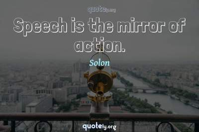 Photo Quote of Speech is the mirror of action.