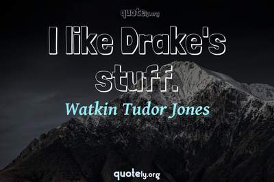 Photo Quote of I like Drake's stuff.