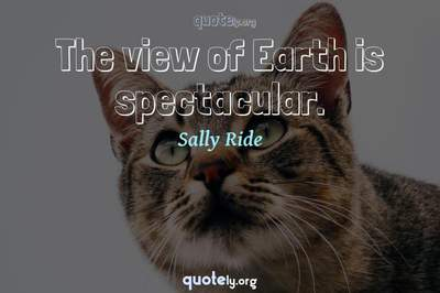 Photo Quote of The view of Earth is spectacular.