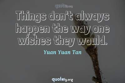 Photo Quote of Things don't always happen the way one wishes they would.