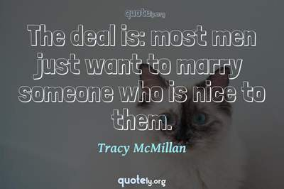Photo Quote of The deal is: most men just want to marry someone who is nice to them.
