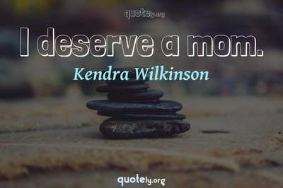 Photo Quote of I deserve a mom.