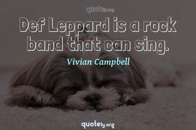 Photo Quote of Def Leppard is a rock band that can sing.