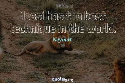 Photo Quote of Messi has the best technique in the world.