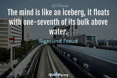 Photo Quote of The mind is like an iceberg, it floats with one-seventh of its bulk above water.