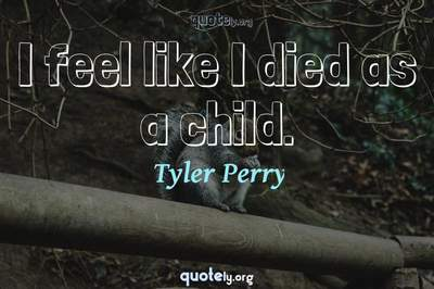 Photo Quote of I feel like I died as a child.