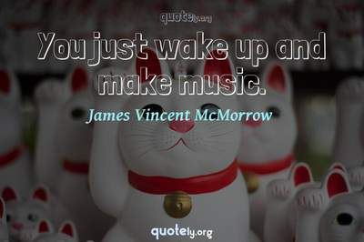 Photo Quote of You just wake up and make music.