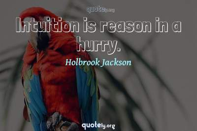Photo Quote of Intuition is reason in a hurry.