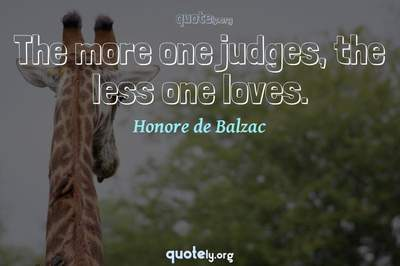 Photo Quote of The more one judges, the less one loves.