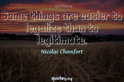 Photo Quote of Some things are easier to legalize than to legitimate.