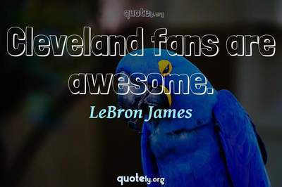 Photo Quote of Cleveland fans are awesome.