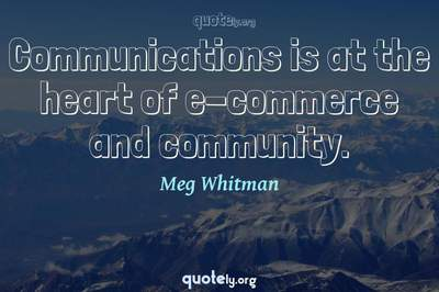 Photo Quote of Communications is at the heart of e-commerce and community.