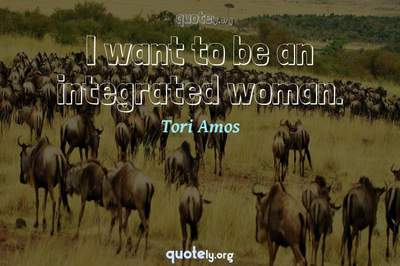 Photo Quote of I want to be an integrated woman.